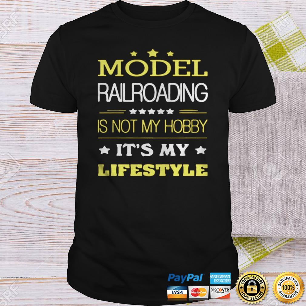Model Railroading Is Not My Hobby Its My Lifestyle Shirt Shirt