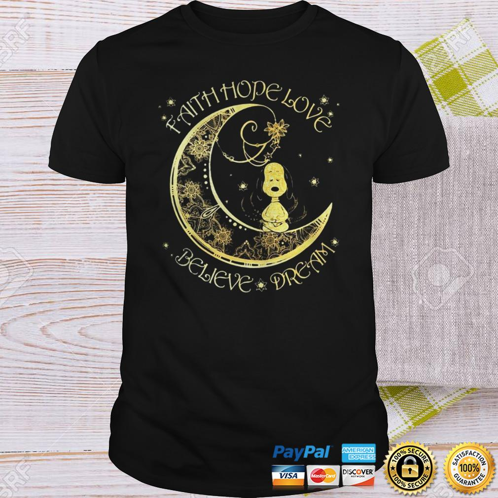 Nice Faith Hope Love Believe Dream Shirt Shirt
