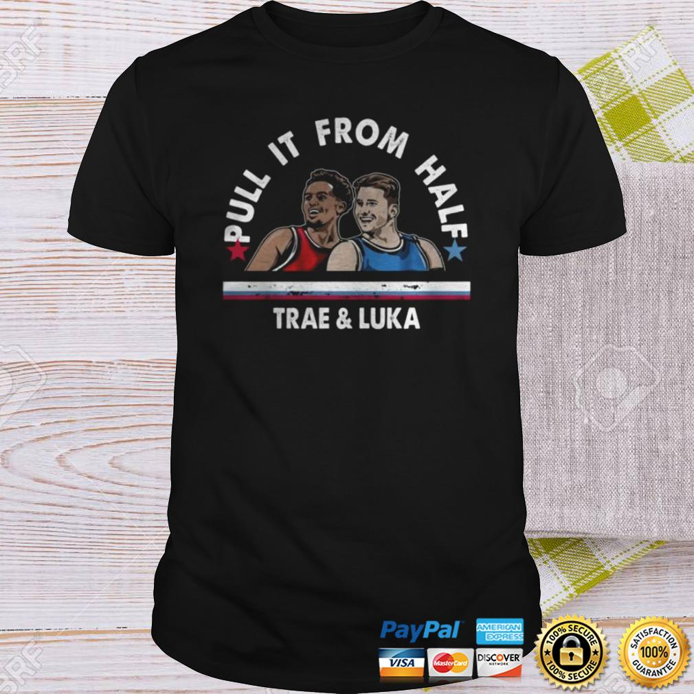 Pull It From Half Luka Doncic And Trae Young Shirt Shirt