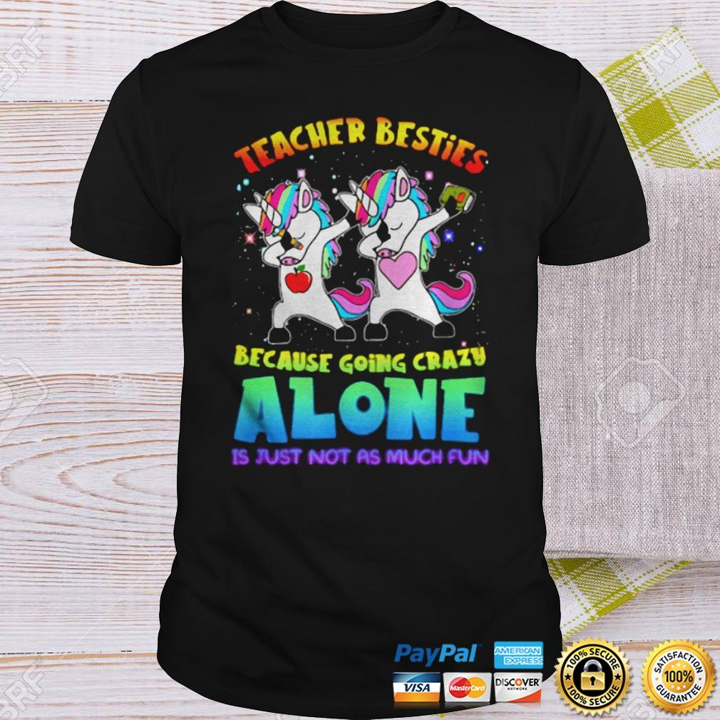 Teacher Besties Going Crazy Alone Funny Shirt Shirt