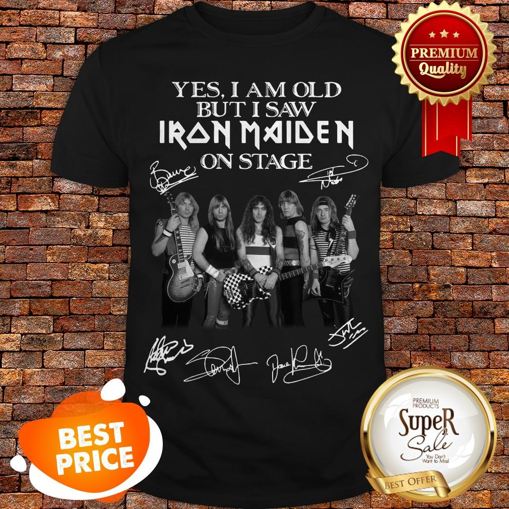 Signatures Yes I Am Old But I Saw Iron Maiden On Sage Shirt