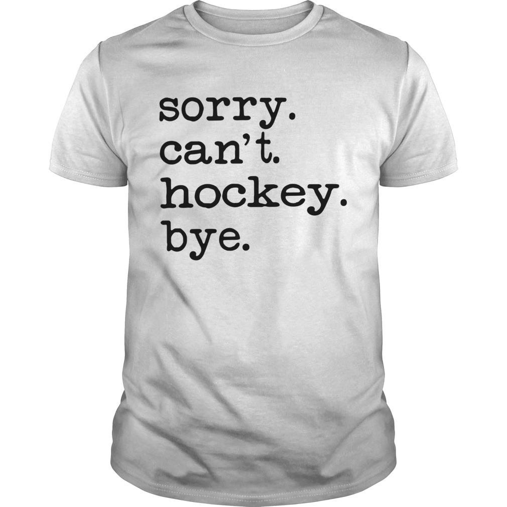 Sorry Cant Hockey Bye  Unisex