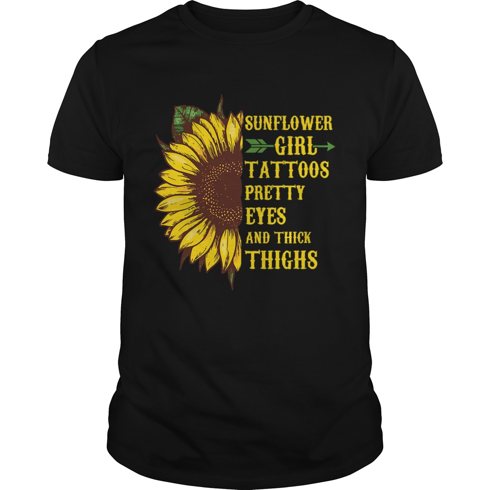 Sunflower Girl Tattoos Pretty Eyes Thick Thighs Saying  Unisex