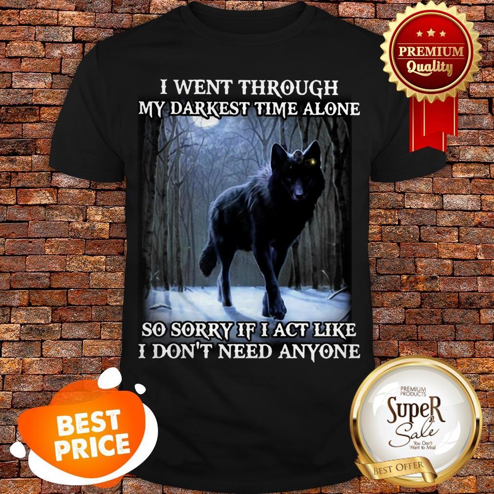 Wolf I Went Through My Darkest Time Alone So Sorry If I Act Like Shirt