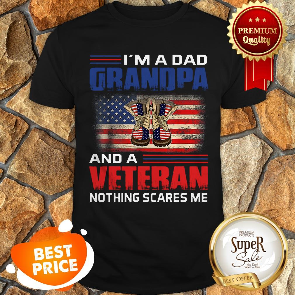 Nice I'm A Dad Grandpa And A Veteran Nothing Scares Me American Flag Shirt