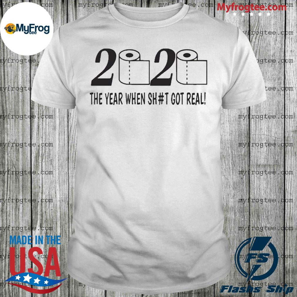 2020 toilet paper the year when shit got real shirt