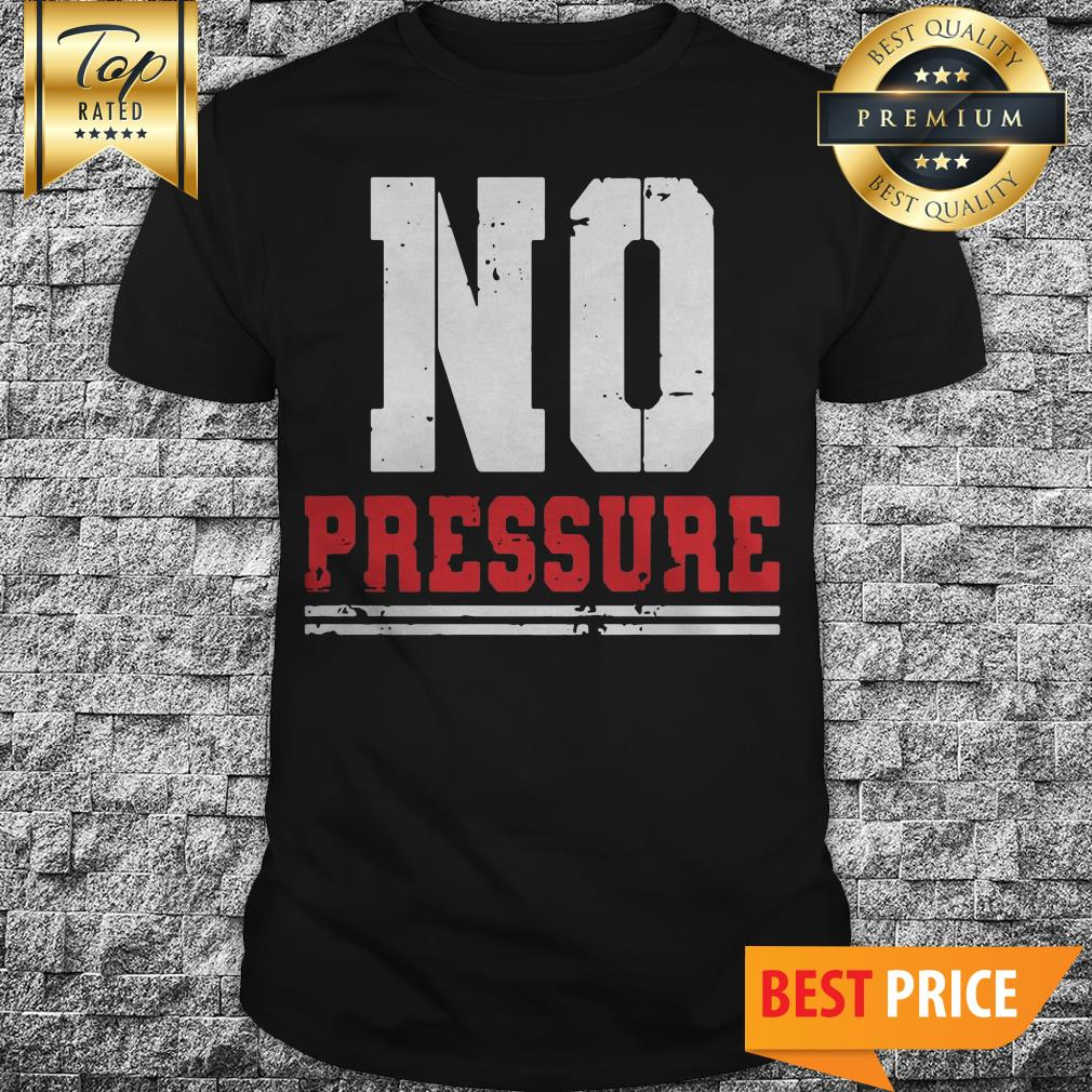 No Pressure Gym Athletic Shirt