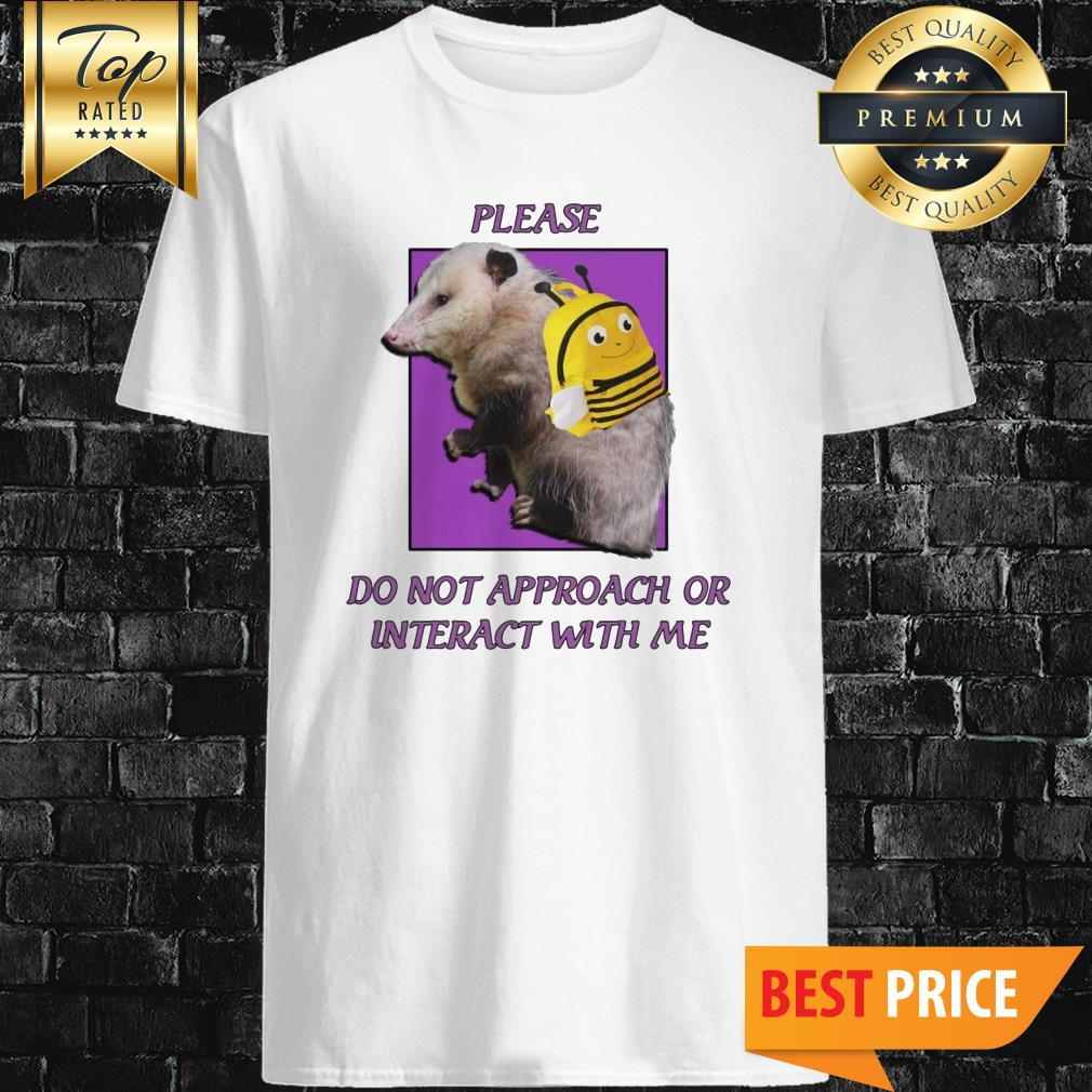 Please Do Not Approach Or Interact With Me Shirt