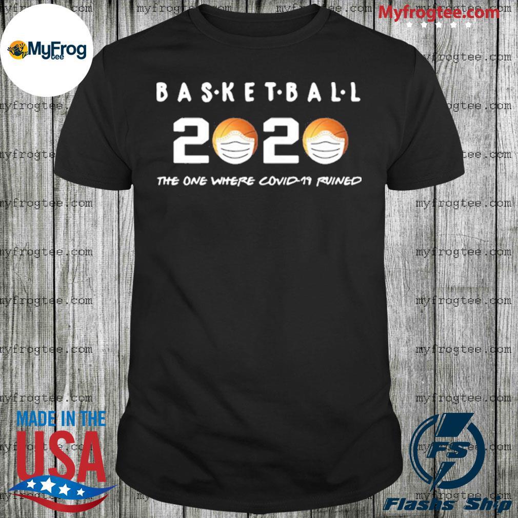 Basketball 2020 The One Where Corona Ruined Shirt