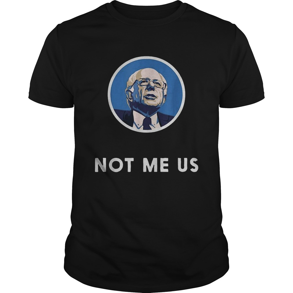 Bernie Sanders 2020 Me Not Us shirt