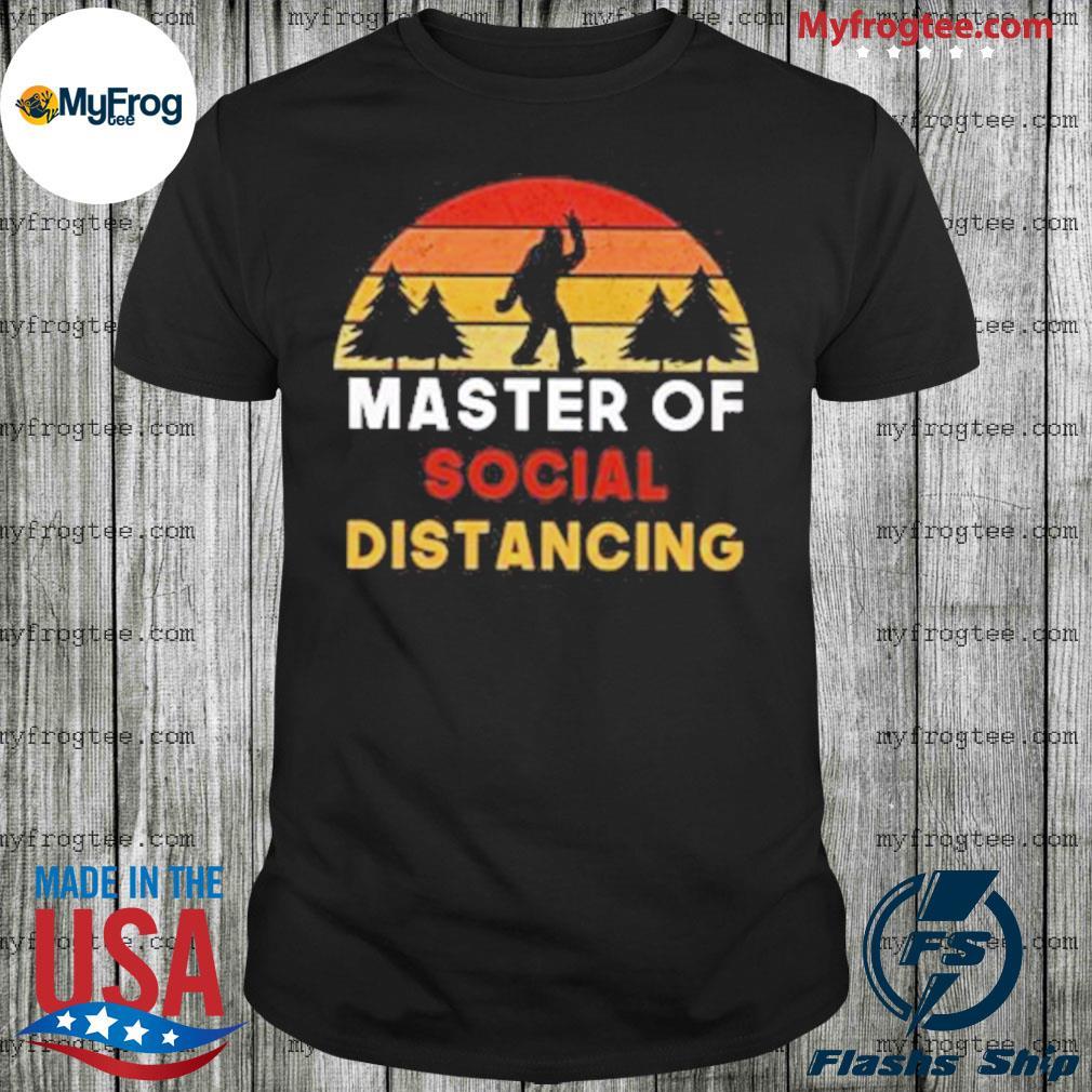 Bigfoot master of social distancing shirt