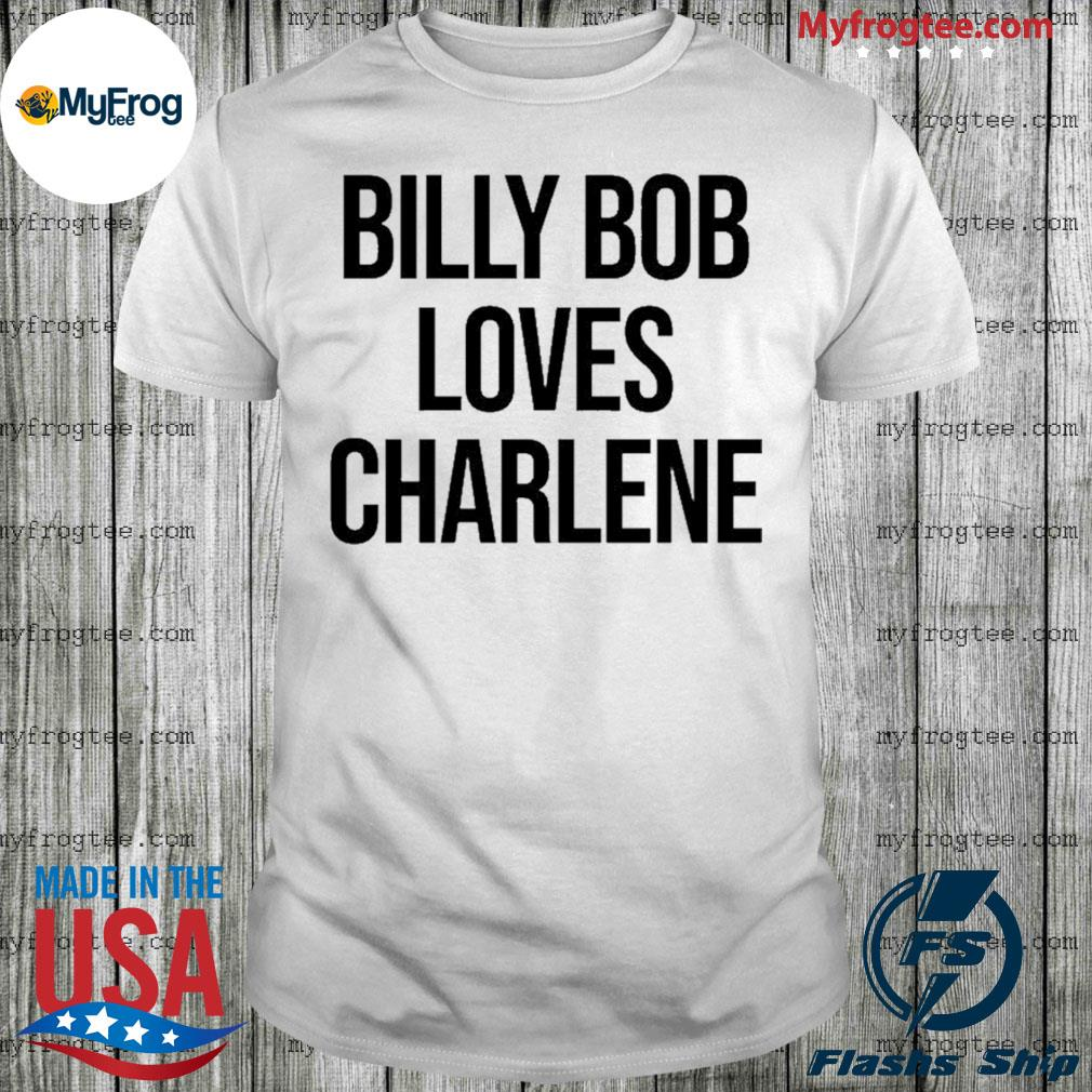 Billy Bob Loves Charlene 2020 shirt