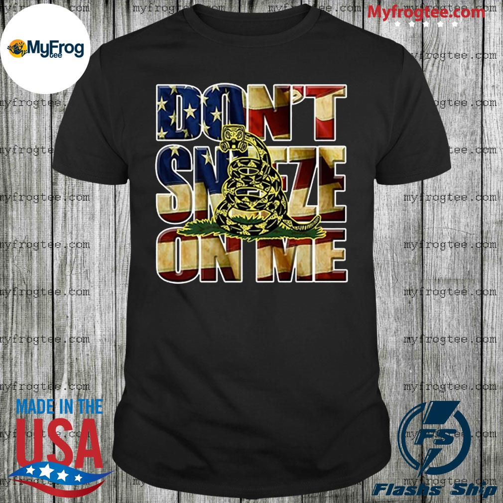 Don't sneeze on me funny american gadsden flag shirt