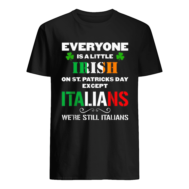 Everyone Is Irish Except Italians On St. Patrick's Day  Classic Men's T-shirt