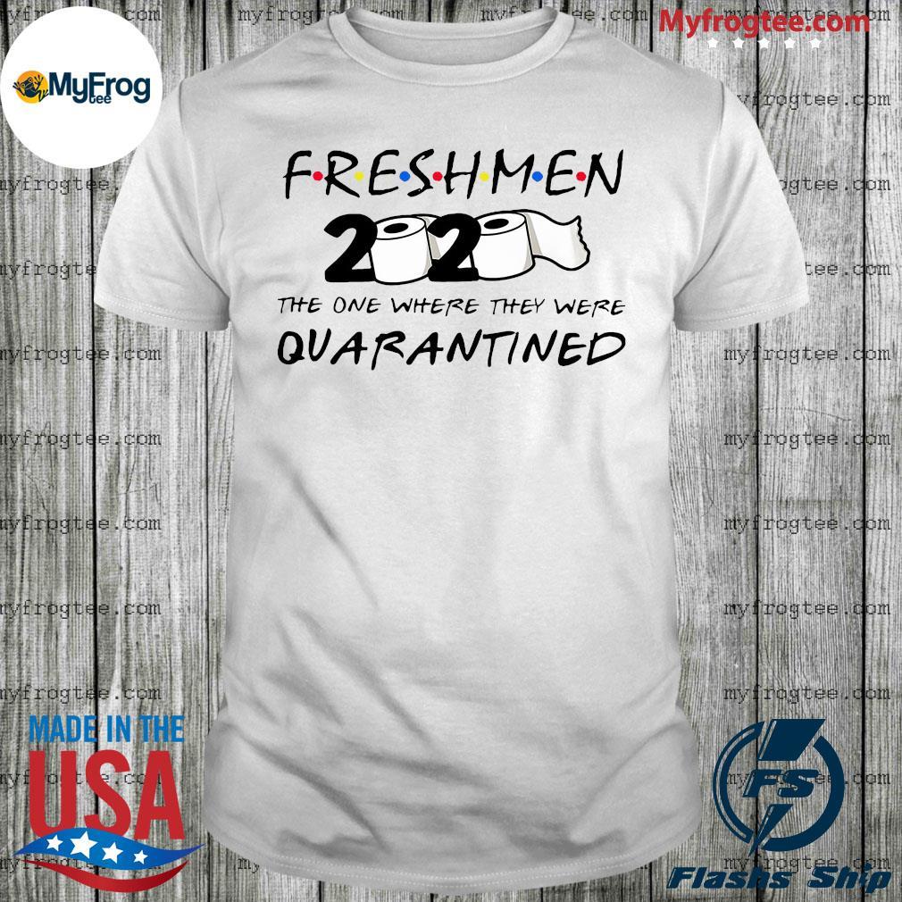 Freshmen 2020 the one where they were quarantined shirt