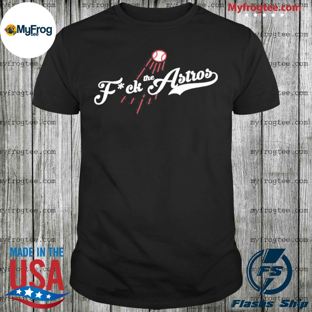 Fuck the Astros Los Angeles Dodger shirt