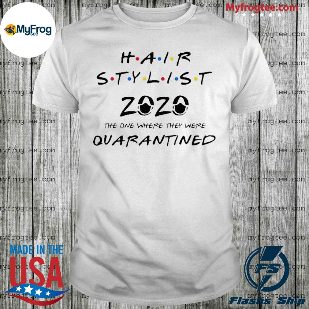 Hair stylist 2020 the one where they were quarantined shirt