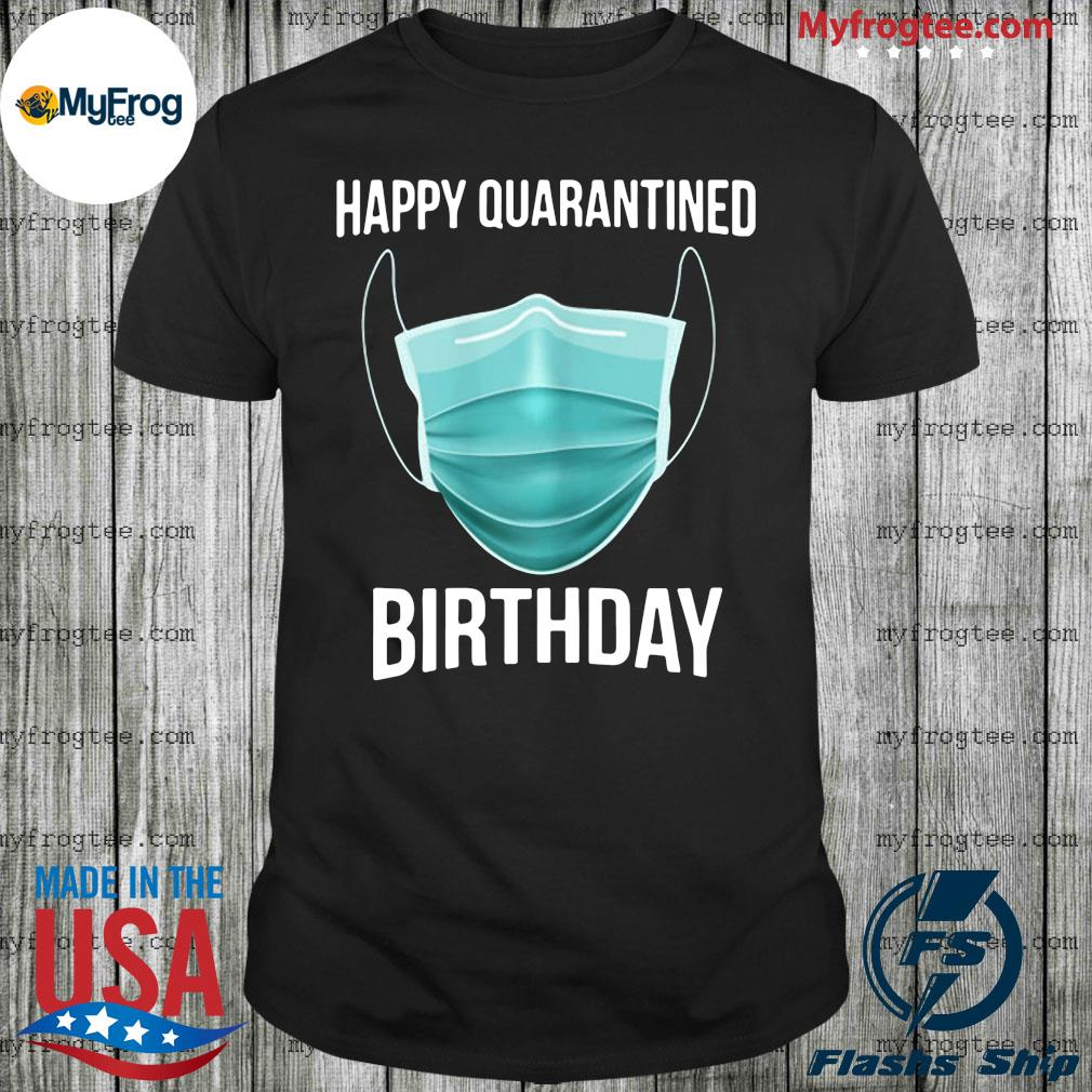 Happy Quarantined Birthday Medical Mask Virus 2020 Shirt