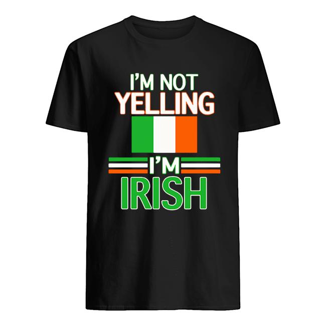 I'm Not Yelling I'm Irish Flag Republic Of Ireland  Classic Men's T-shirt