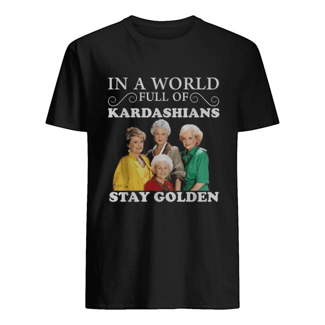 In a world full of Kardashians Stay Golden  Classic Men's T-shirt