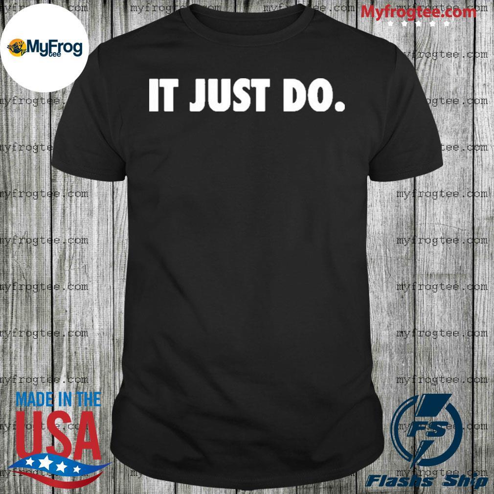 It Just Do Shirt
