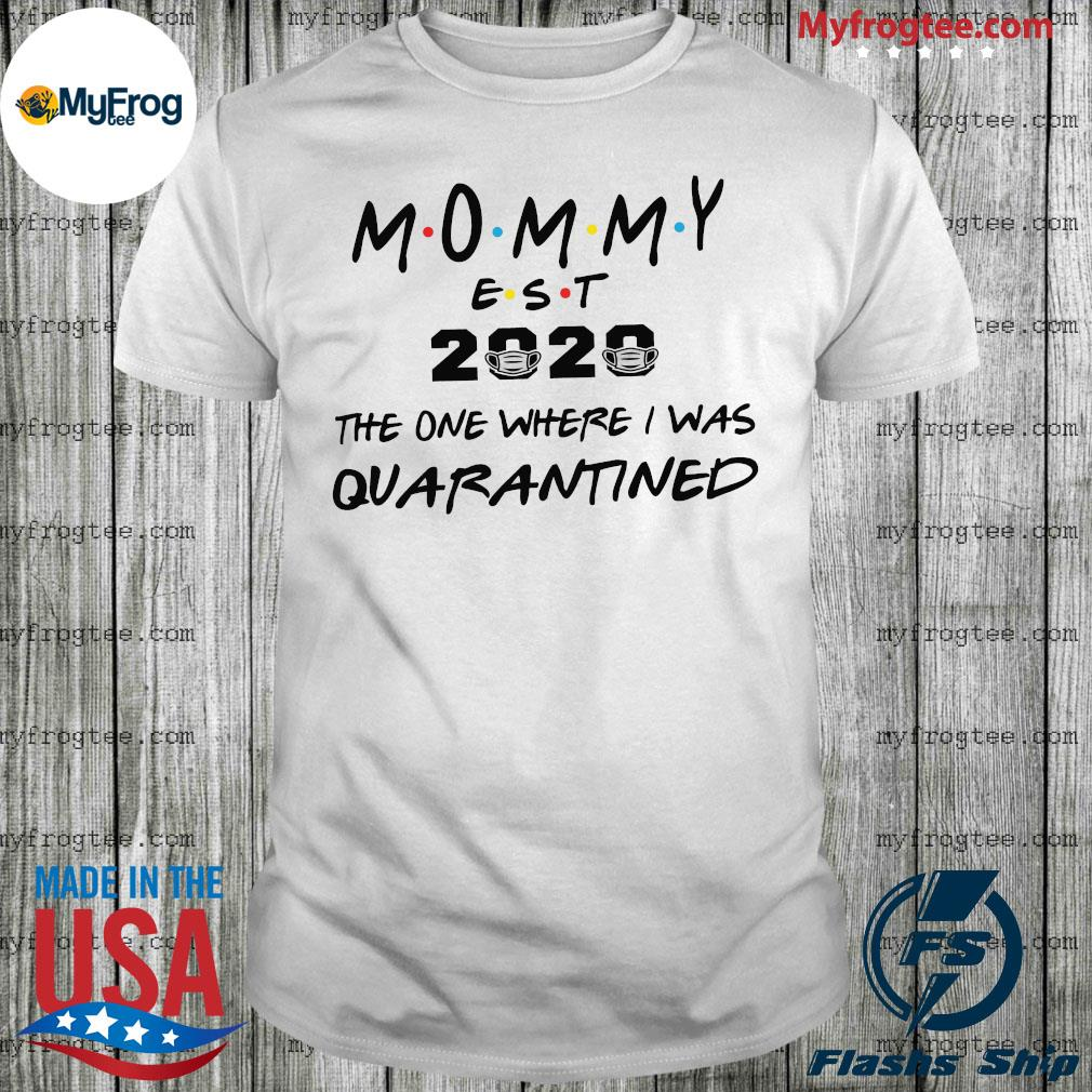 Mommy est 2020 the one where they were quarantined shirt
