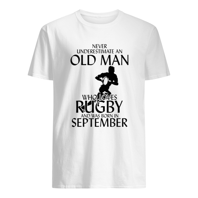 Never underestimate an old man who loves rugby and was born in September  Classic Men's T-shirt
