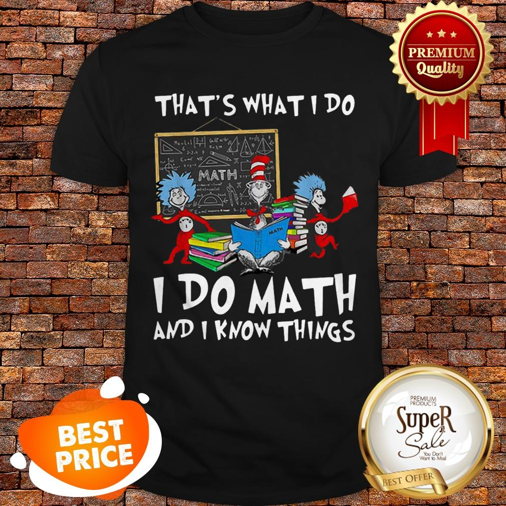 Nice Dr. Seuss Math That's What I Do I Do Math And I Know Things Shirt