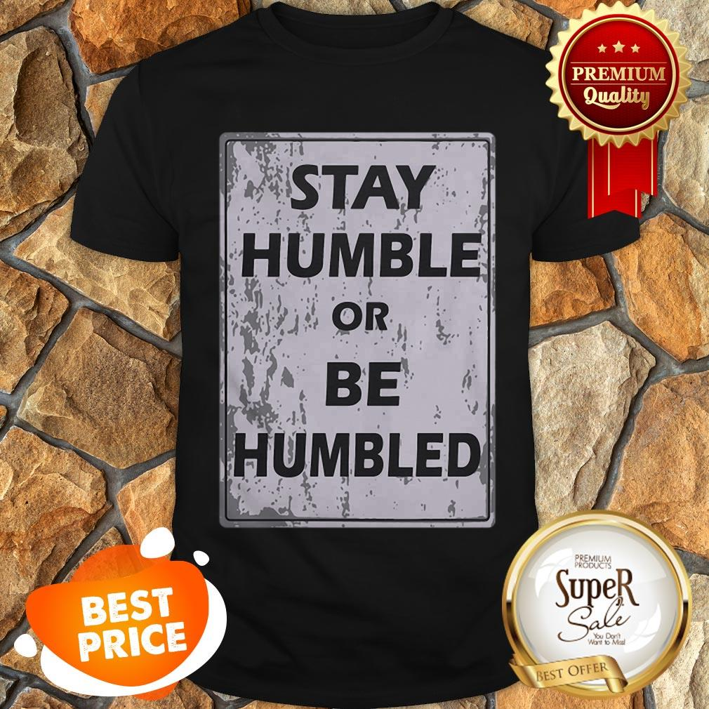 Nice Johnny Depp Stay Humble Or Be Humbled Shirt