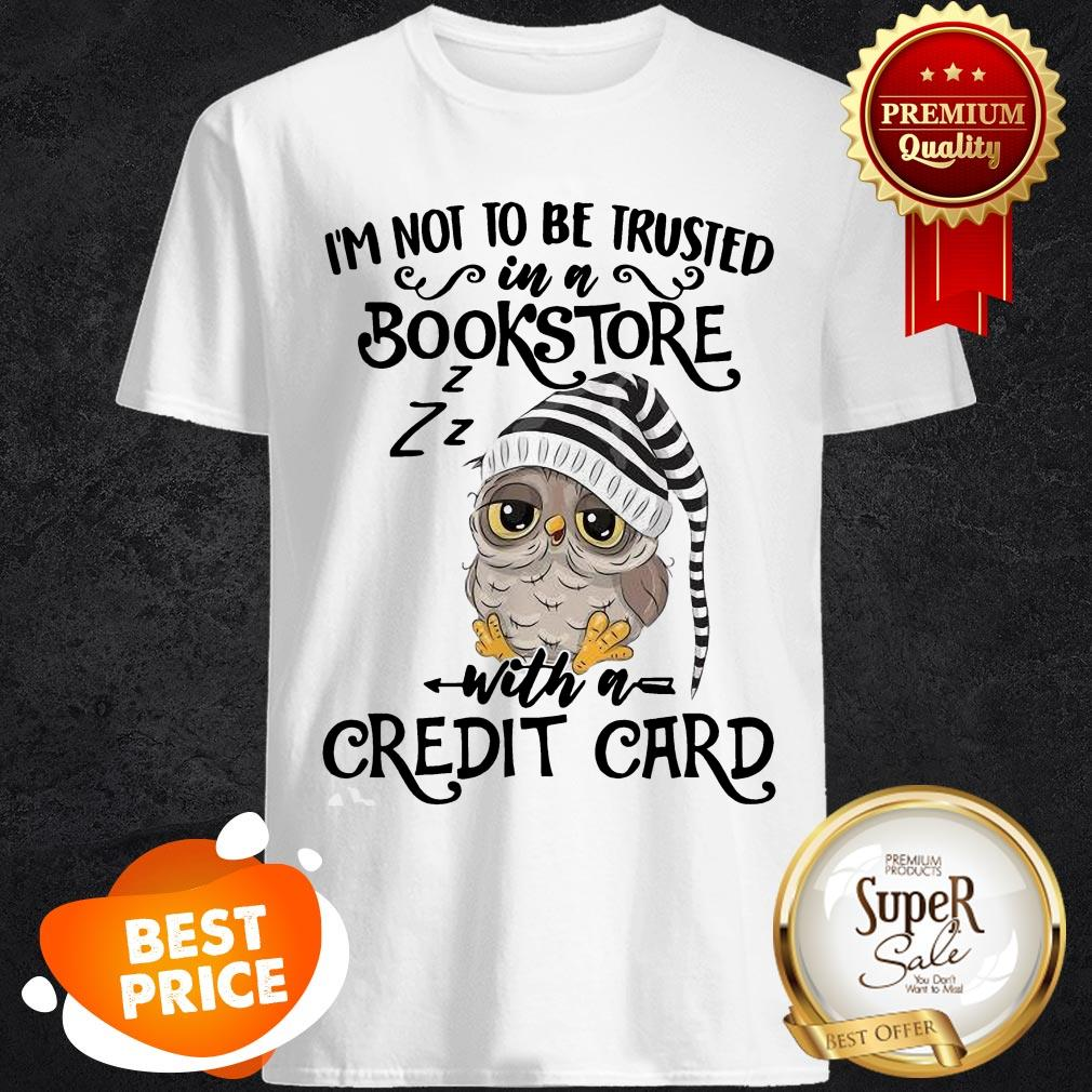 Nice Owl I'm Not To Be Trusted In A Bookstore With A Credit Card Shirt