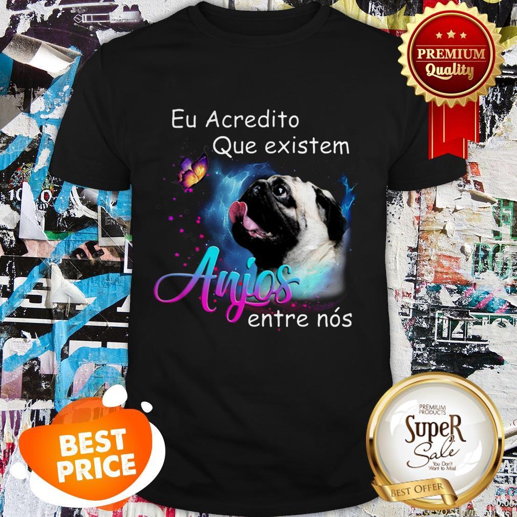 Nice Pug Eu Acredito Que Existem Anjos Entre Nos Shirt