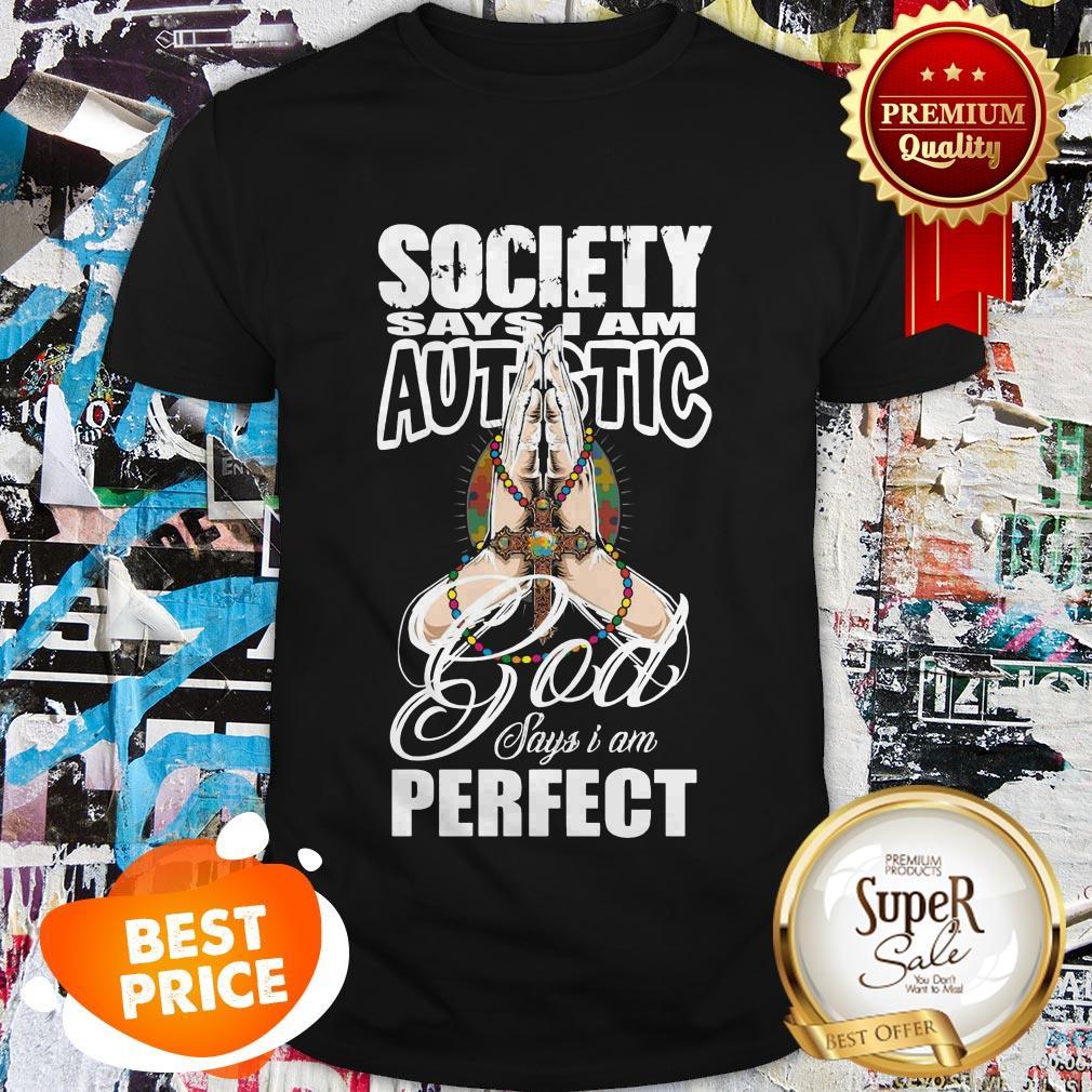 Nice Society Says I Am Autistic God Says I'm Perfect Shirt