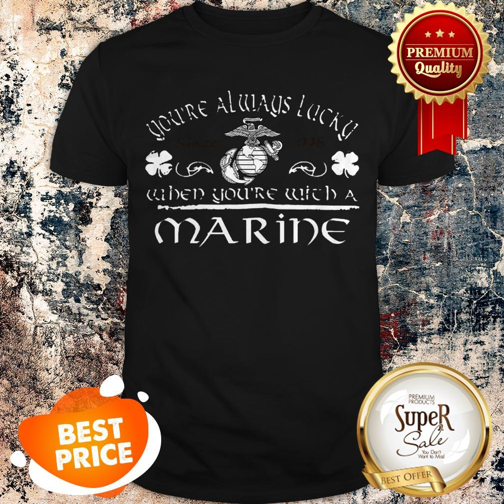 Nice You're Always Lucky Since 1775 When You're With A Marine St Patrick Say Shirt