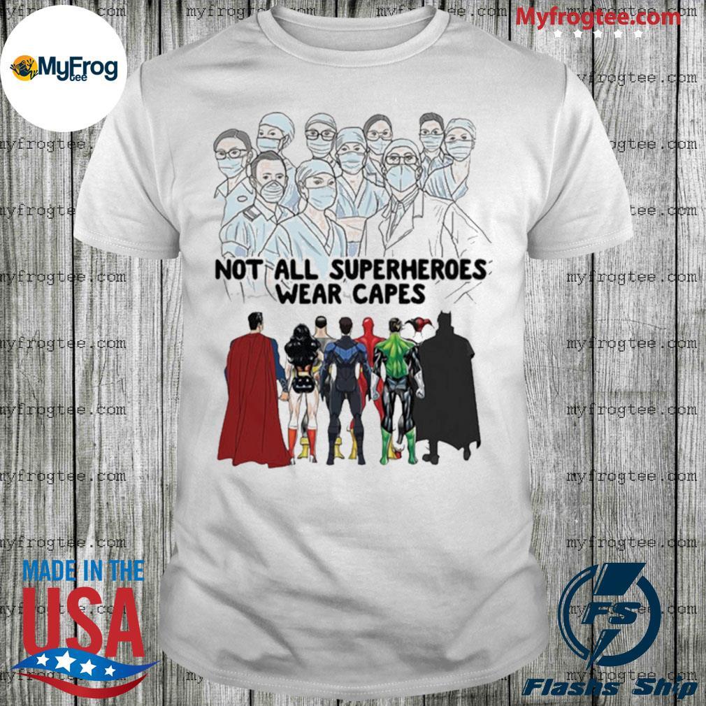 Nurses Not All Superheroes Wear Capes Shirt