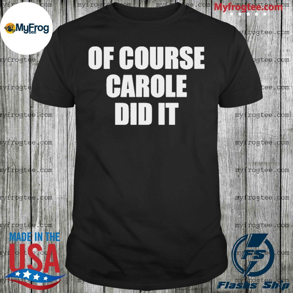 Of Course Carole Did It Joe Exotic Shirt