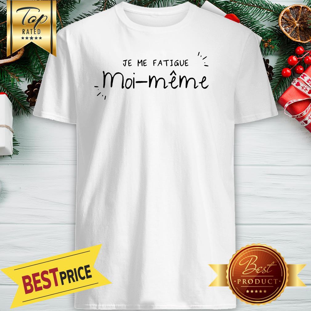 Official Je Me Fatigue Moi Même Shirt
