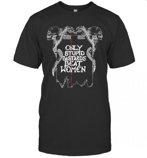Only Stupid Bastards Beat Women T-Shirt Classic Men's T-shirt