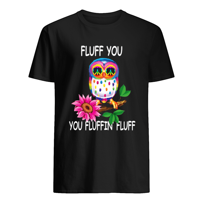 Owl Fluff You You Fluffin Fluff  Classic Men's T-shirt