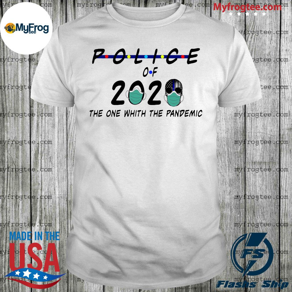 Police of 2020 the one with the pandemic shirt