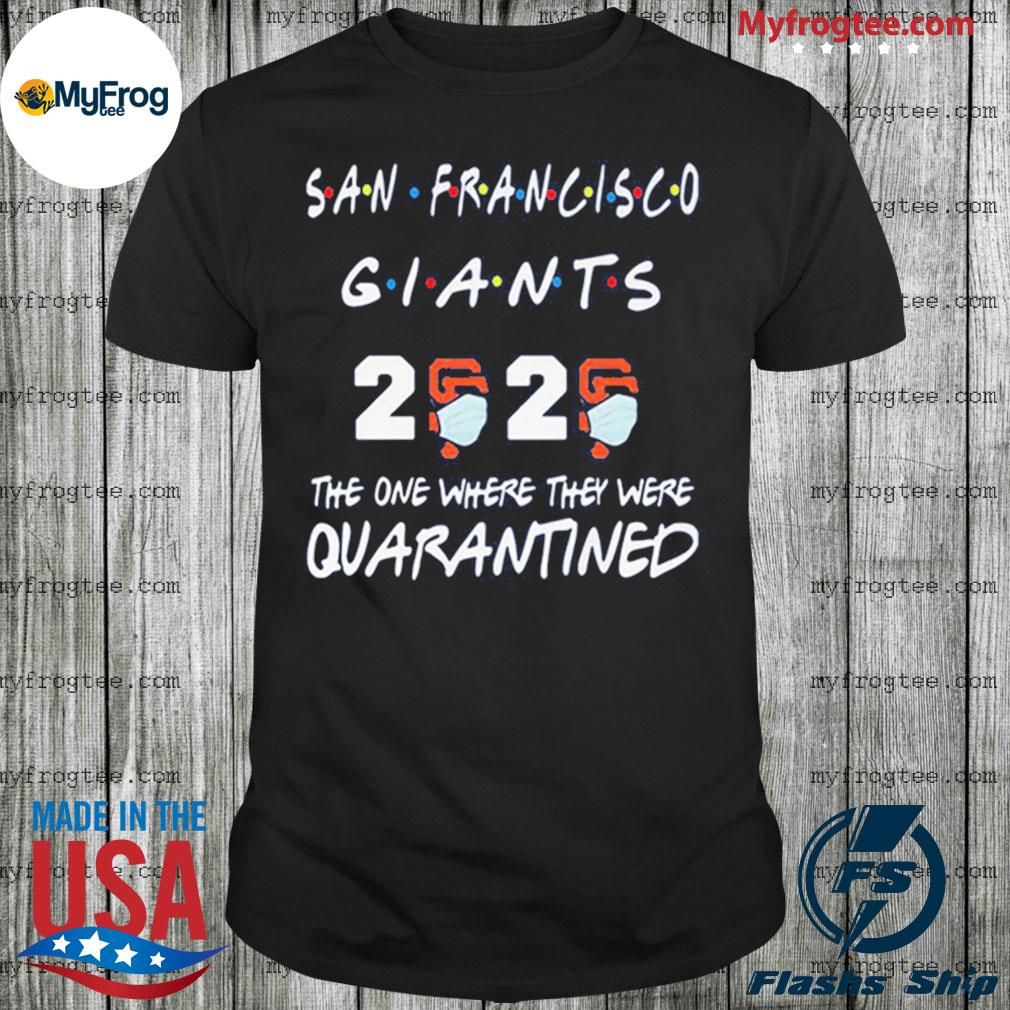 San Francisco Giants 2020 The One Where They Were Quarantined Covid-19 For shirt