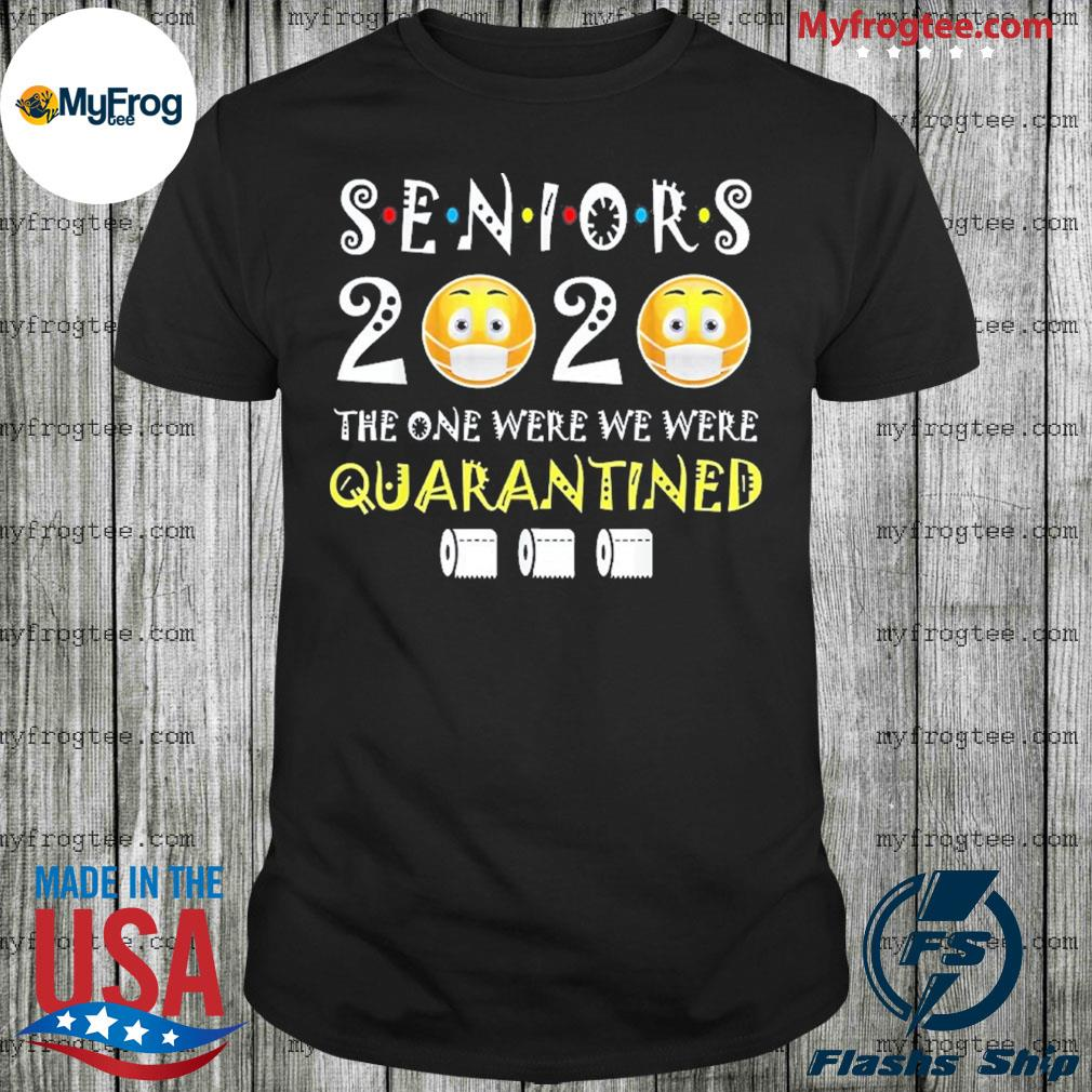 Seniors 2020 The One Where We Were Quarantined Toilet Paper Shirt