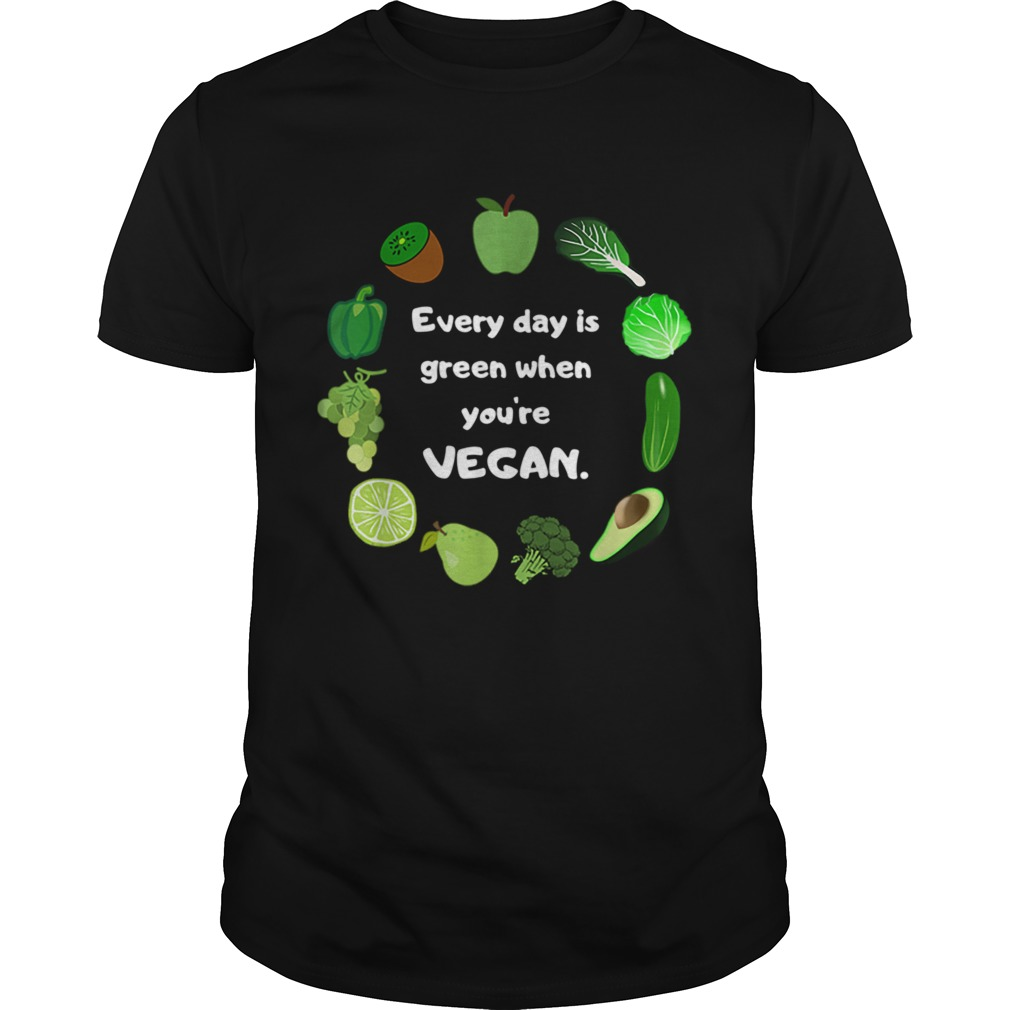 St Patricks Day Funny Every day is green when youre vegan  Unisex