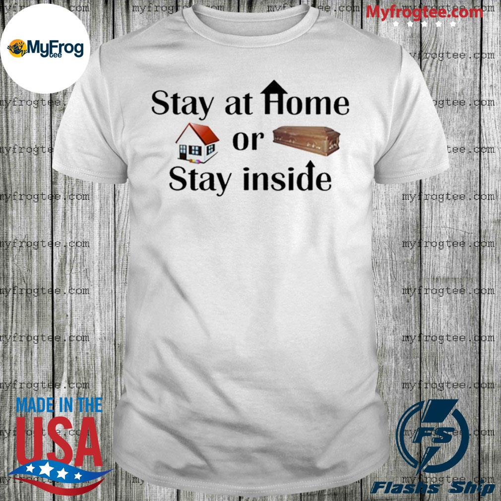 Stay At Home Or Stay Inside Shirt