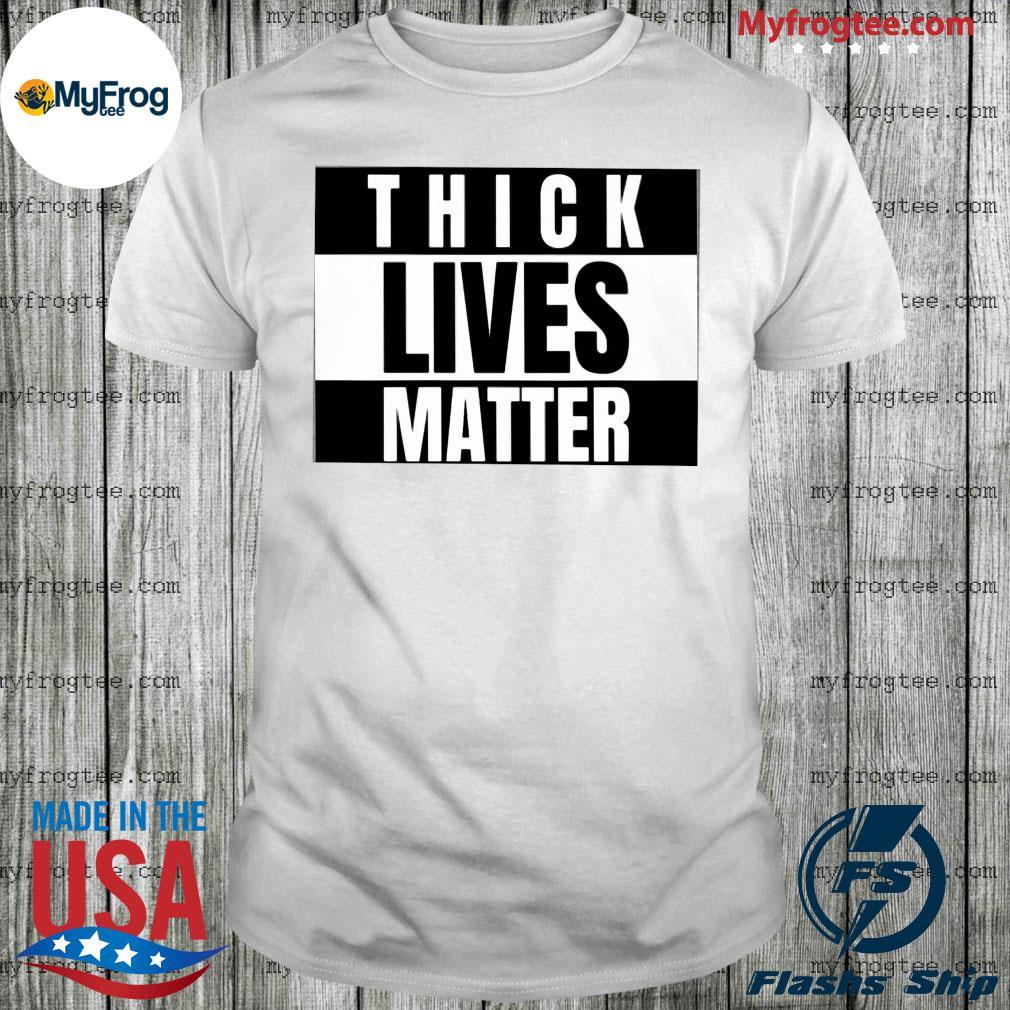 Thick lives matter shirt