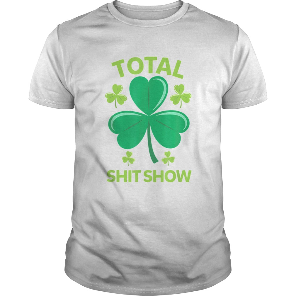 Total Shit Show Saint Patricks Day Drunk  Unisex