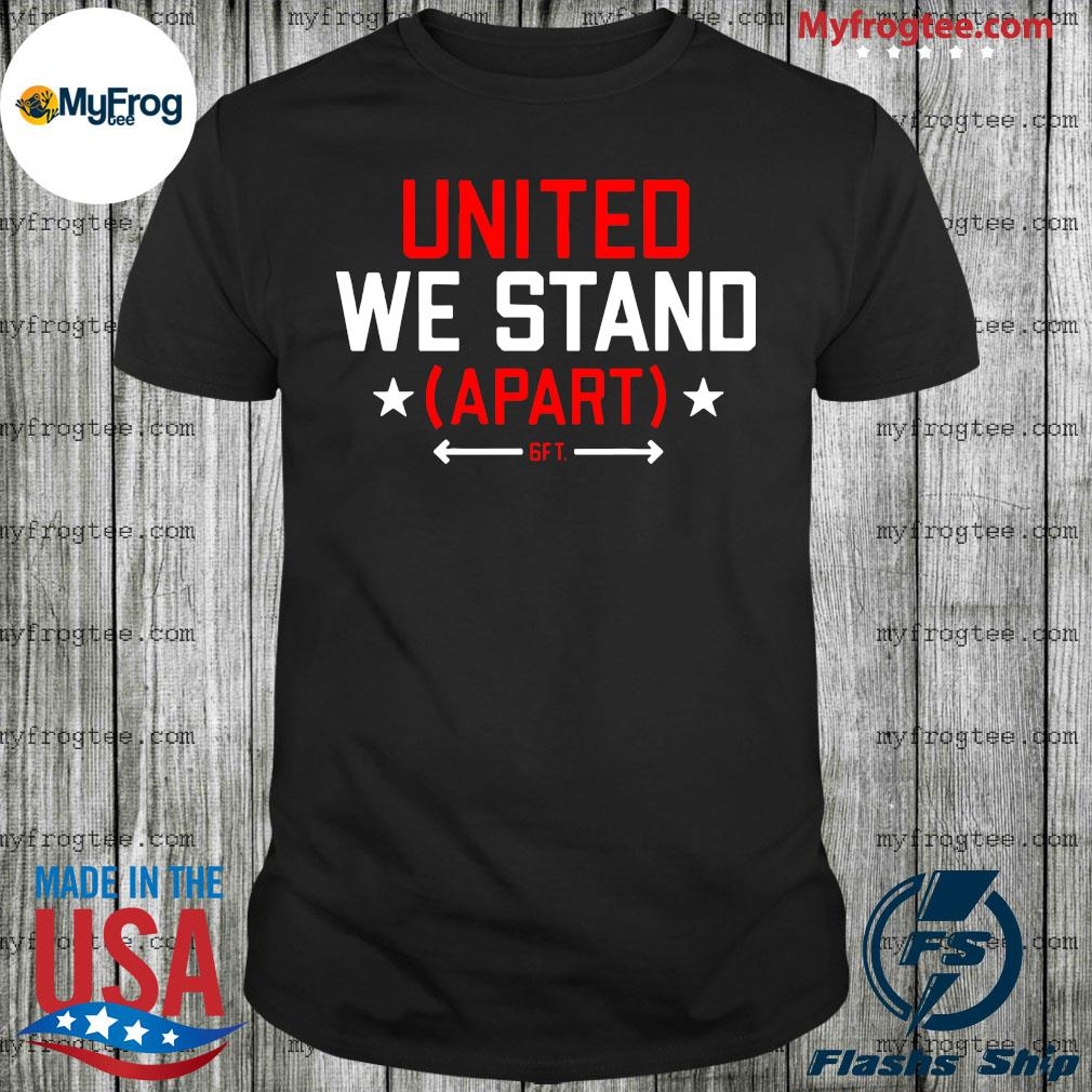 United We Stand Apart 6ft Shirt