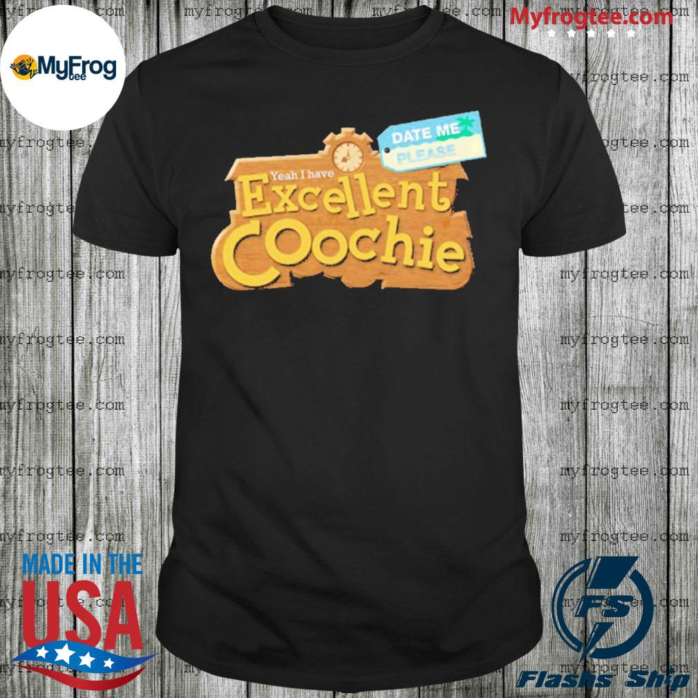 Yeah I Have Excellent Coochie Date Me Please Shirt