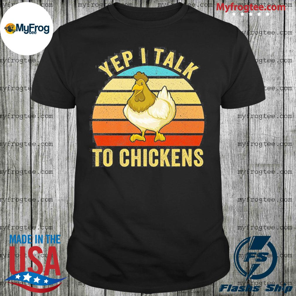 Yep I Talk To Chickens Chicken Lovers Farming Farm Farmer Shirt