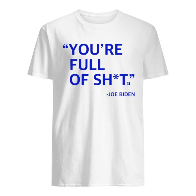 You're Full Of Shit Joe Biden  Classic Men's T-shirt