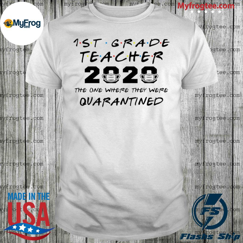 1st grade teacher 2020 the one where they were quarantined shirt